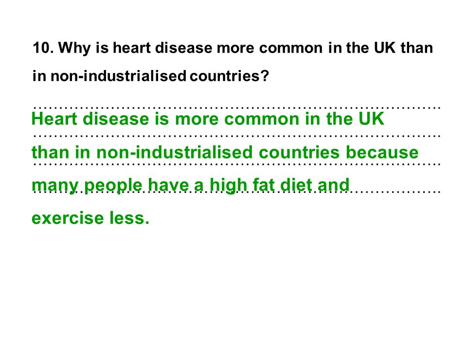 10. Why is heart disease more common in the UK than in non-industrialised countries ……………………………………………………………………. ……………………………………………………………………. ……………………………………………………………………. …………………………………………………………………….