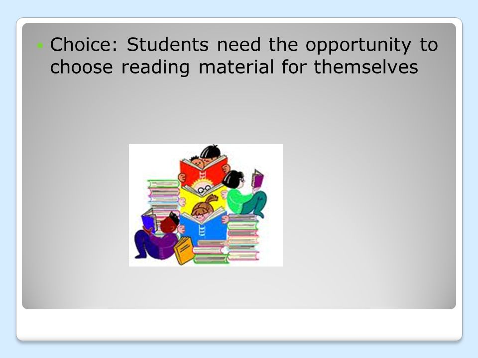 Choice: Students need the opportunity to choose reading material for themselves