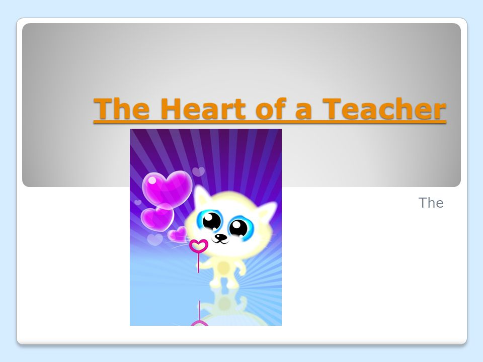 The Heart of a Teacher The