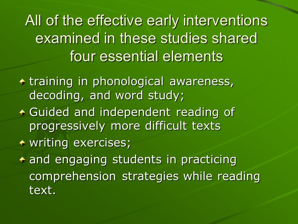 All of the effective early interventions examined in these studies shared four essential elements
