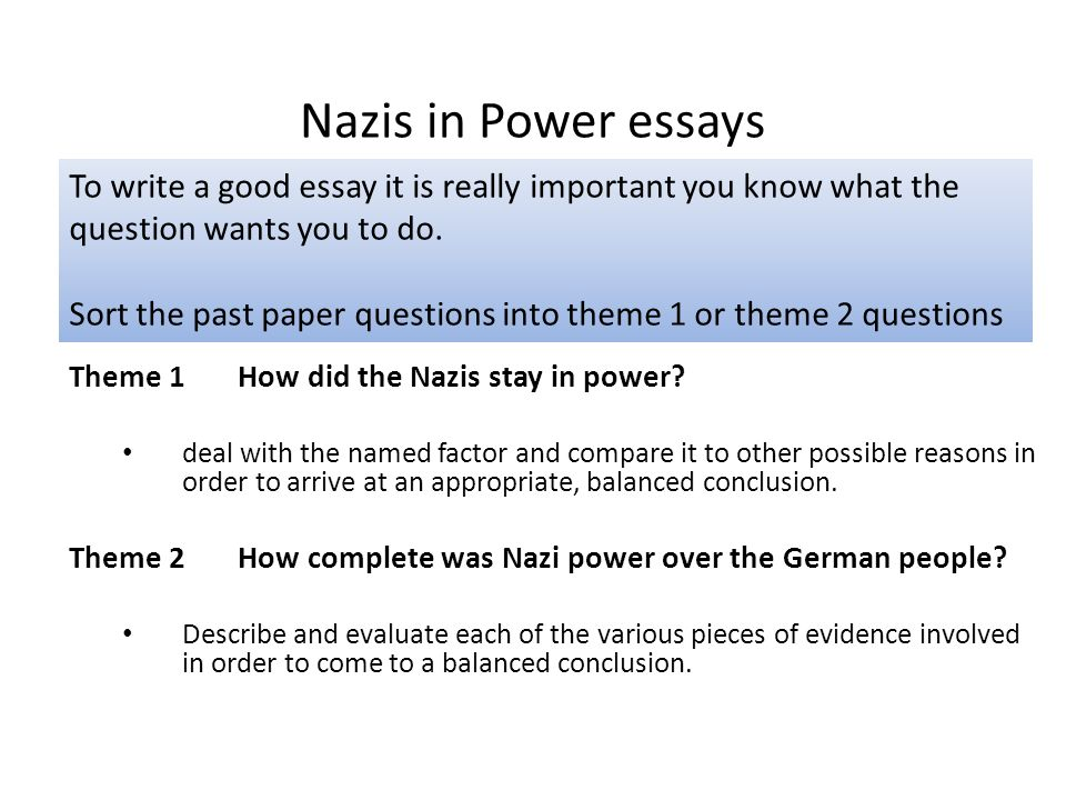 Nazis in Power essays To write a good essay it is really important you know what the question wants you to do.