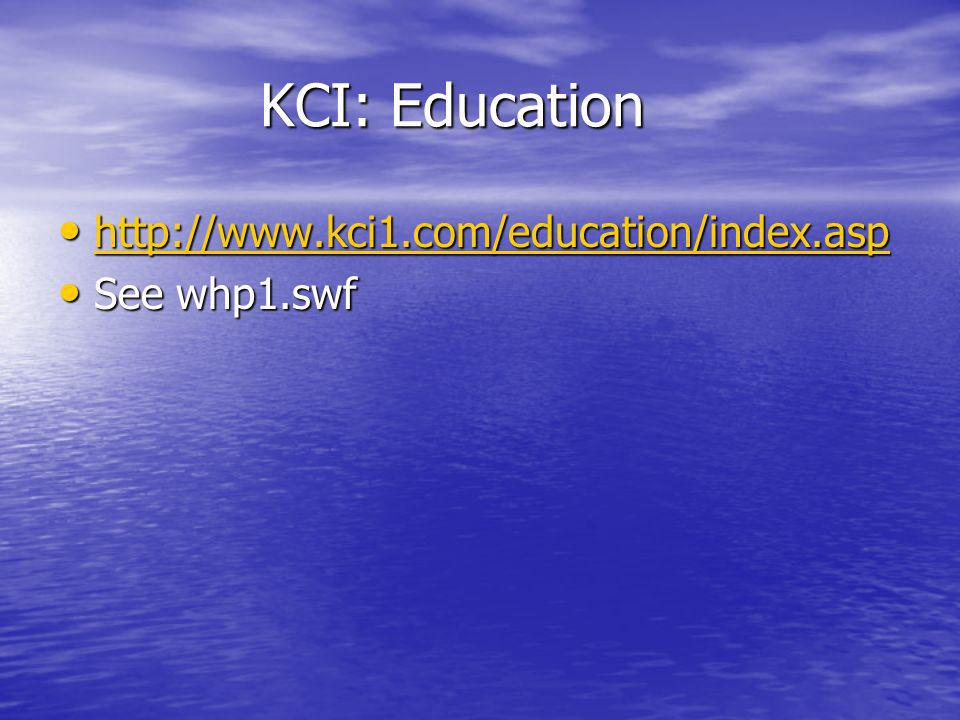 KCI: Education http://www.kci1.com/education/index.asp See whp1.swf