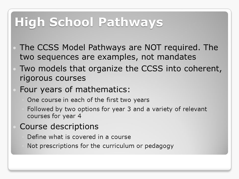 High School Pathways The CCSS Model Pathways are NOT required. The two sequences are examples, not mandates.