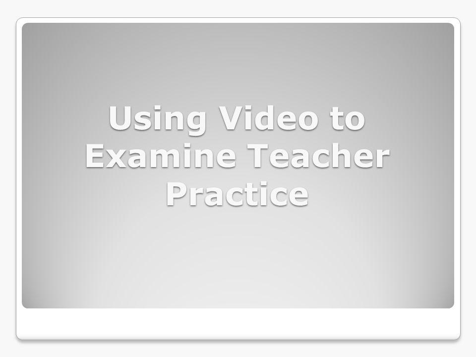 Using Video to Examine Teacher Practice