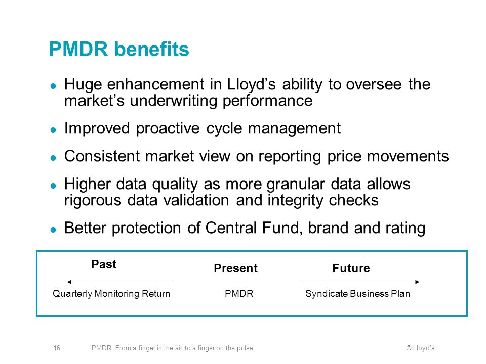 PMDR benefits Huge enhancement in Lloyd's ability to oversee the market's underwriting performance.
