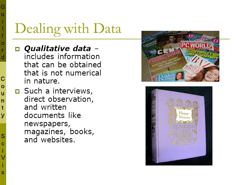 Dealing with Data Qualitative data – includes information that can be obtained that is not numerical in nature.