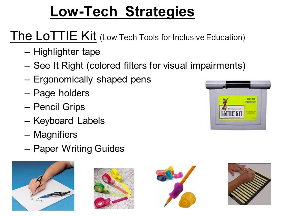 Low-Tech Strategies The LoTTIE Kit (Low Tech Tools for Inclusive Education) Highlighter tape.
