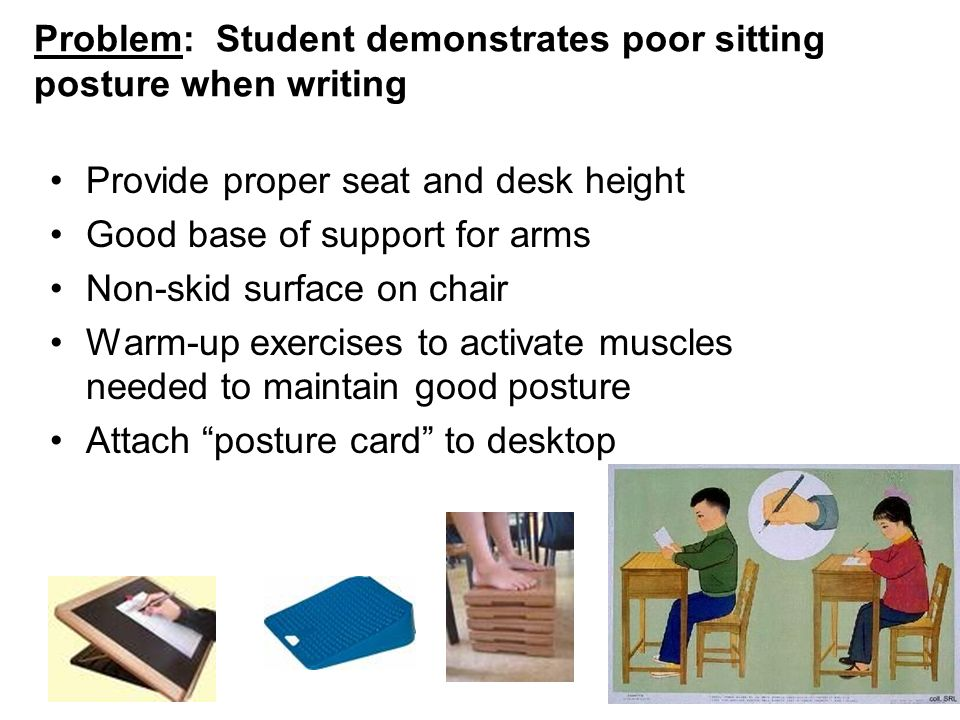 Problem: Student demonstrates poor sitting posture when writing