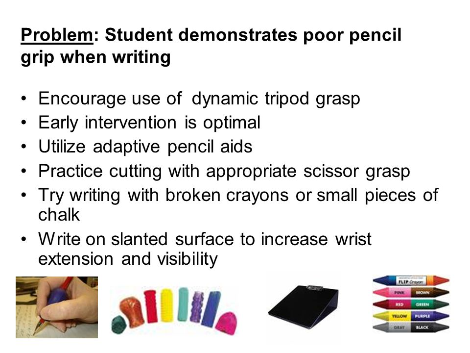 Problem: Student demonstrates poor pencil grip when writing