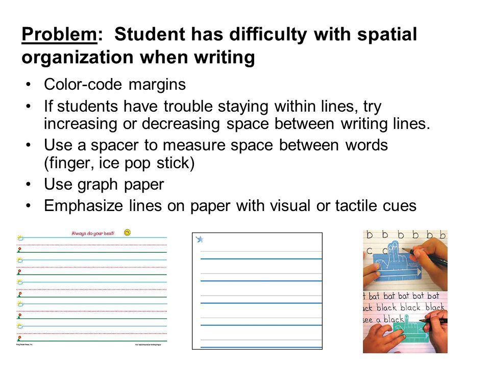 Problem: Student has difficulty with spatial organization when writing