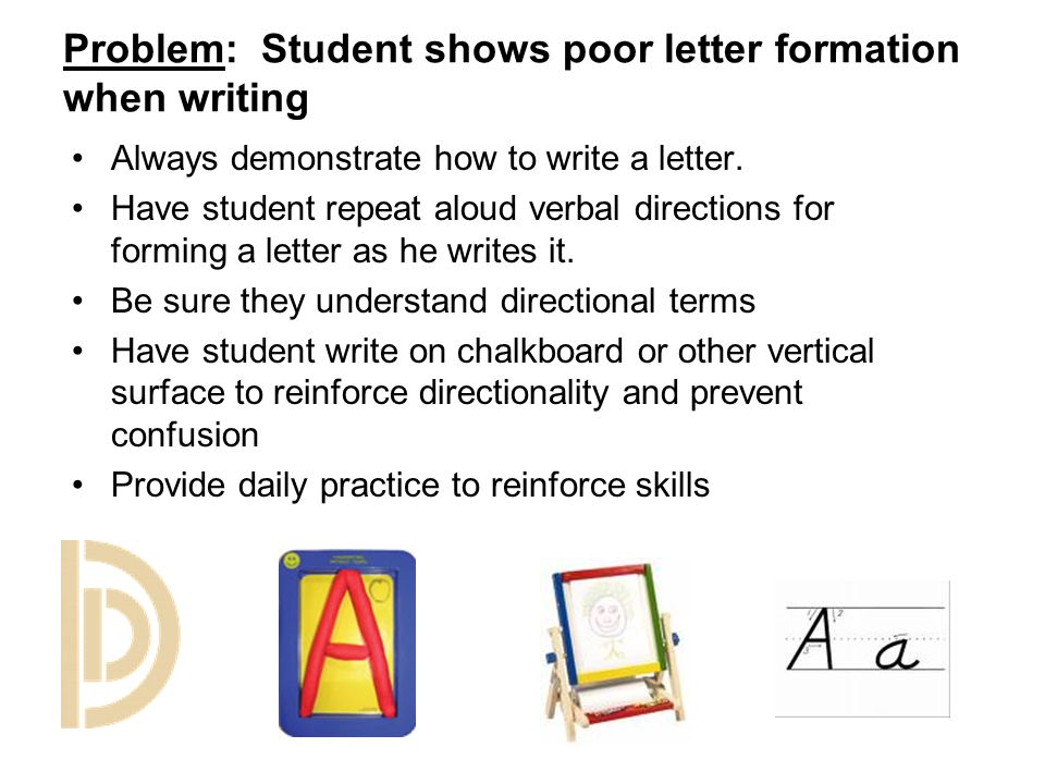 Problem: Student shows poor letter formation when writing