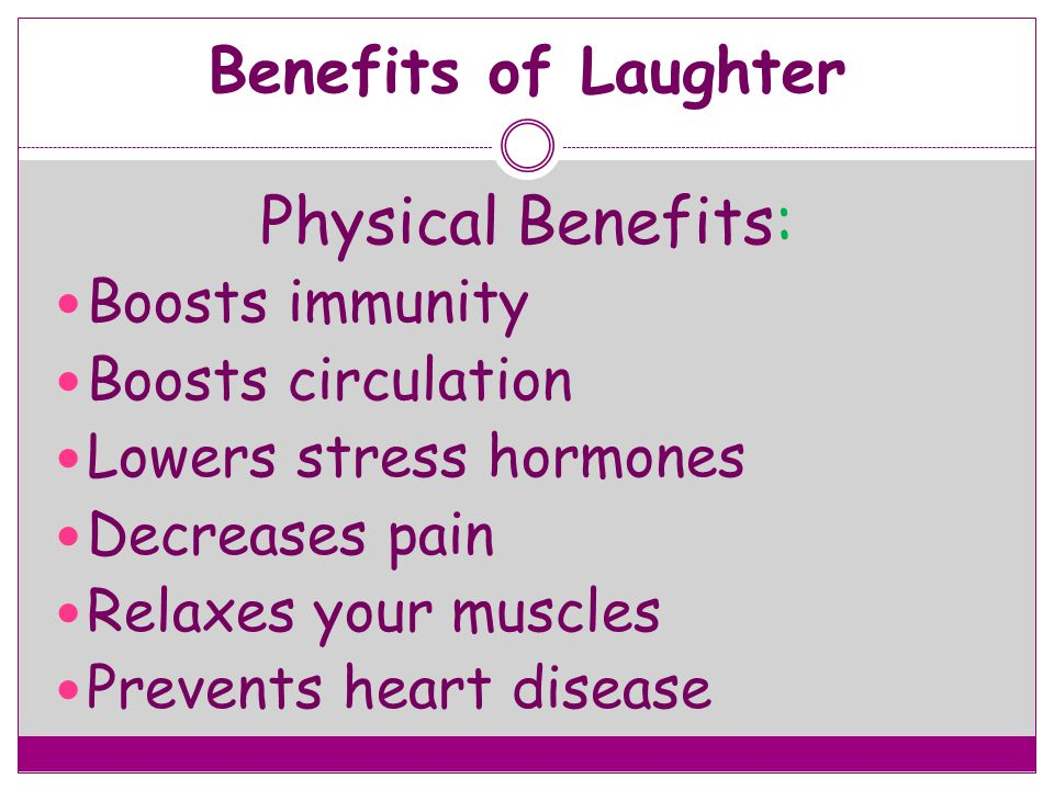 Physical Benefits: Benefits of Laughter Boosts immunity