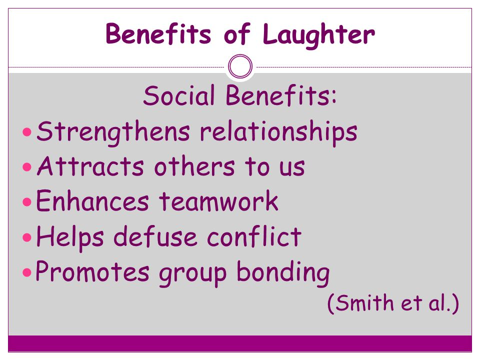 Strengthens relationships Attracts others to us Enhances teamwork