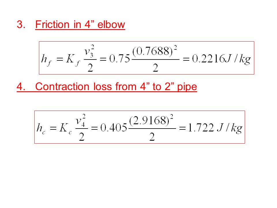 Friction in 4 elbow 4. Contraction loss from 4 to 2 pipe