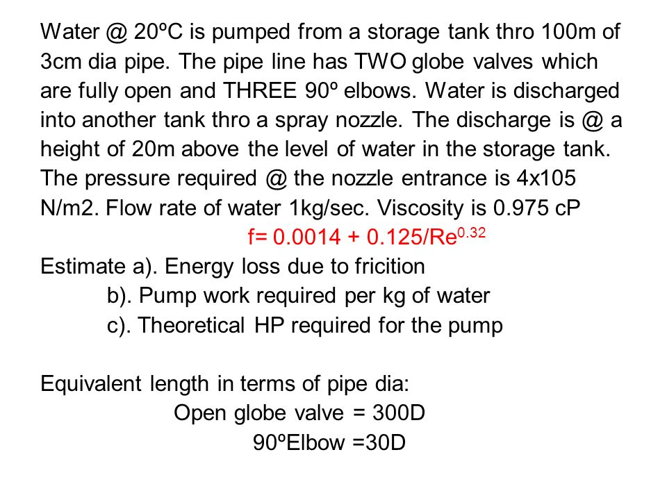 Water @ 20ºC is pumped from a storage tank thro 100m of