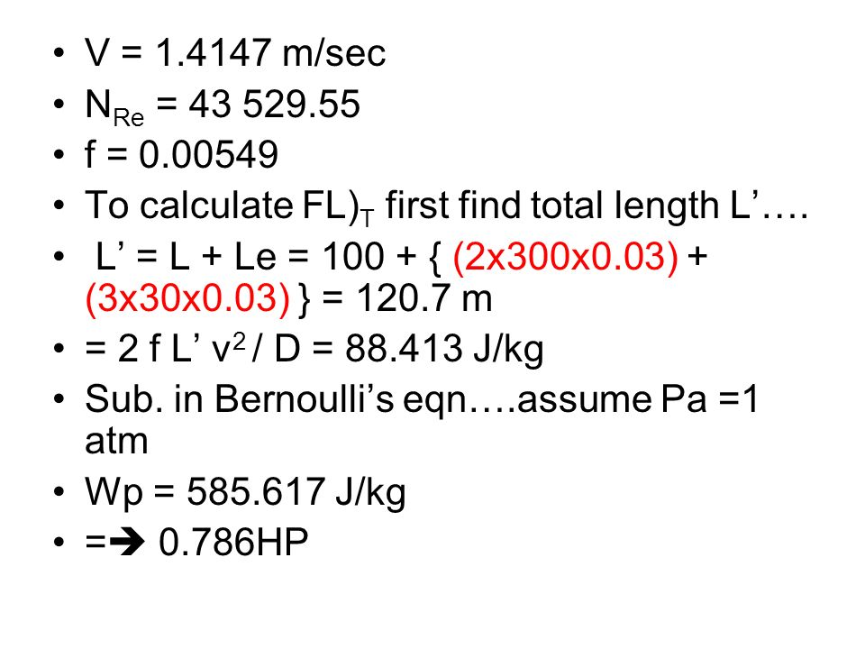 V = 1.4147 m/sec NRe = 43 529.55. f = 0.00549. To calculate FL)T first find total length L'….