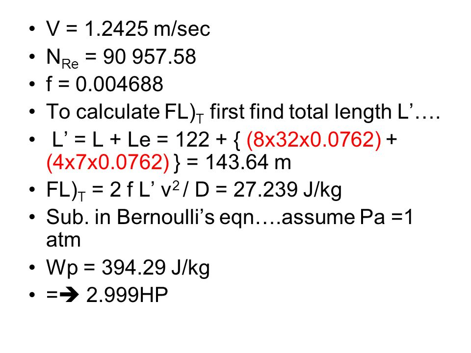 V = 1.2425 m/sec NRe = 90 957.58. f = 0.004688. To calculate FL)T first find total length L'….