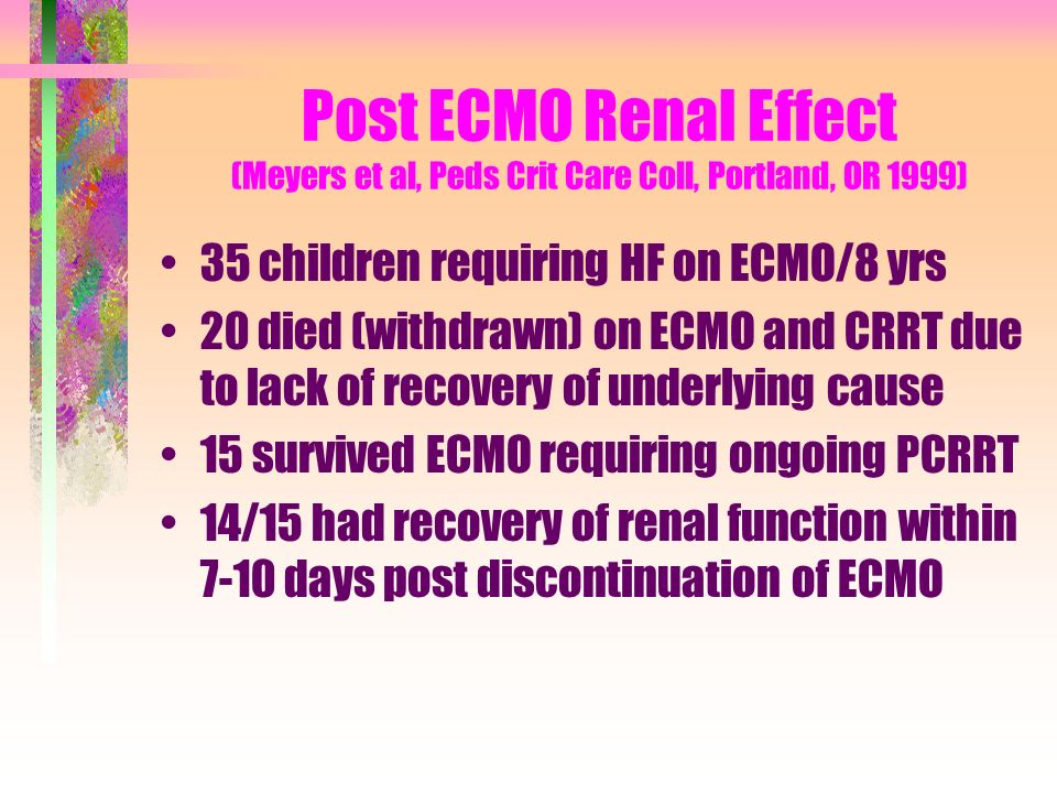 Post ECMO Renal Effect (Meyers et al, Peds Crit Care Coll, Portland, OR 1999)