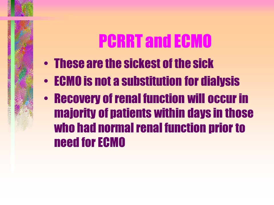 PCRRT and ECMO These are the sickest of the sick