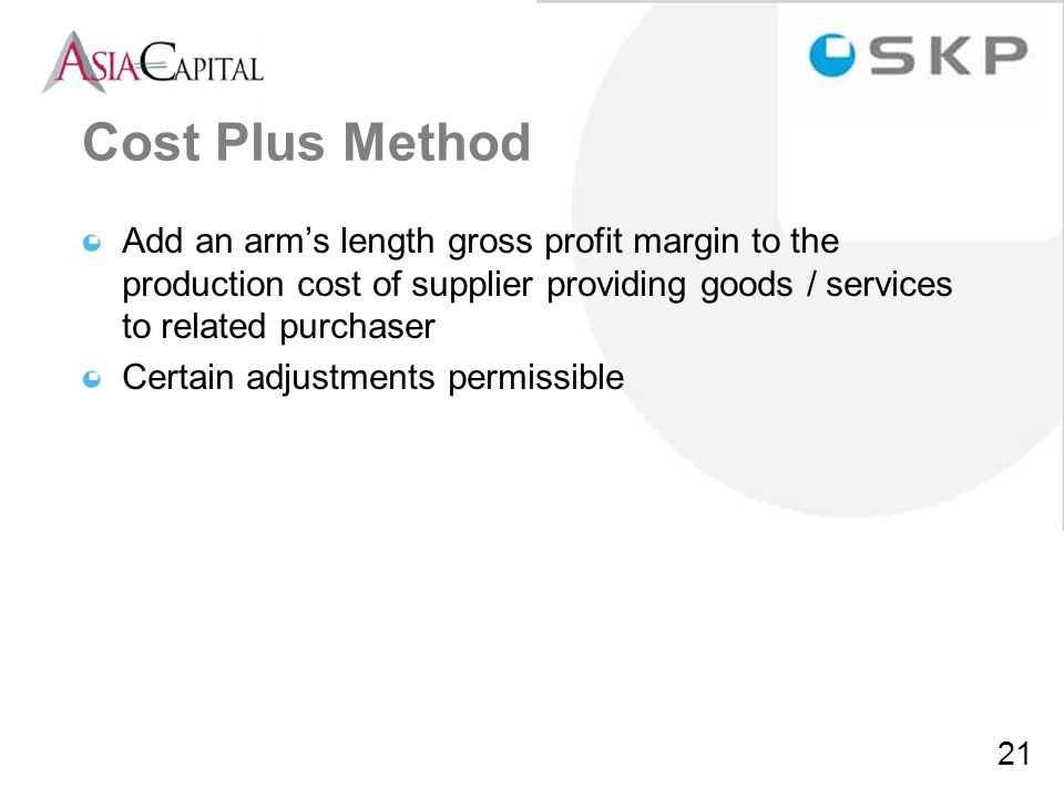Cost Plus Method Add an arm's length gross profit margin to the production cost of supplier providing goods / services to related purchaser.