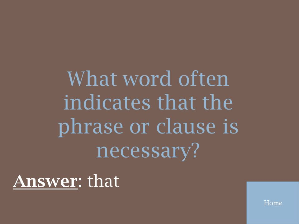What word often indicates that the phrase or clause is necessary