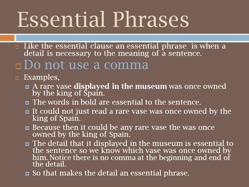 Essential Phrases Do not use a comma