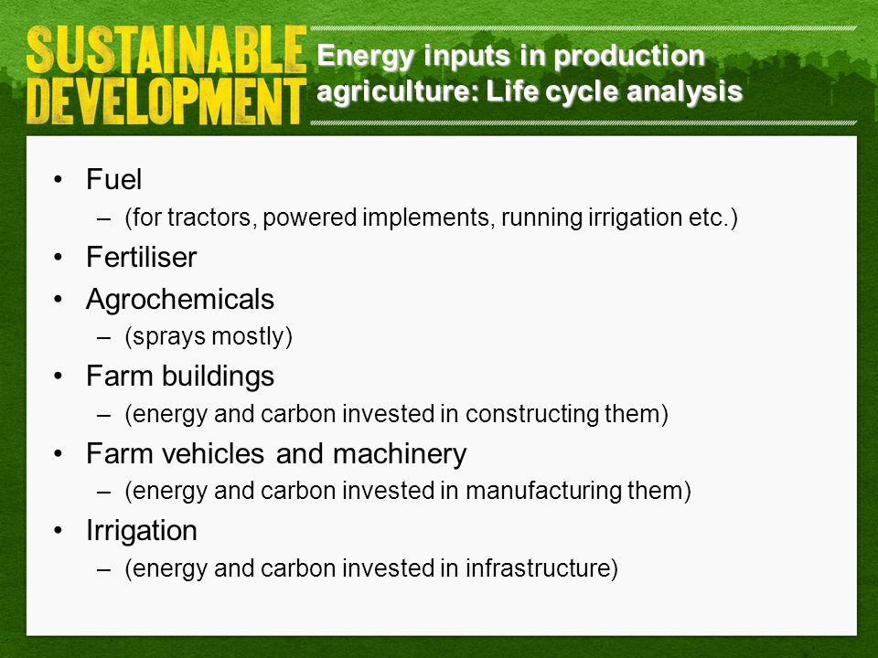 Energy inputs in production agriculture: Life cycle analysis