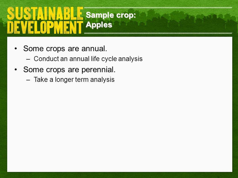 Some crops are perennial.