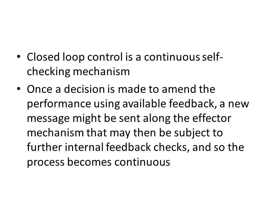 Closed loop control is a continuous self-checking mechanism