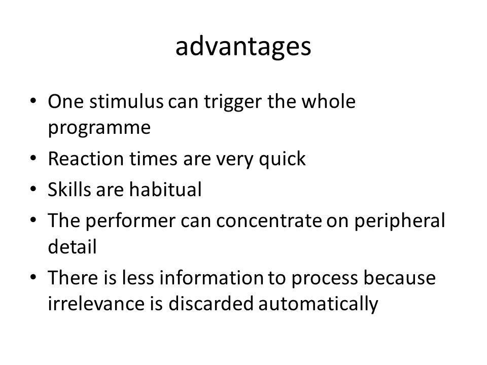 advantages One stimulus can trigger the whole programme