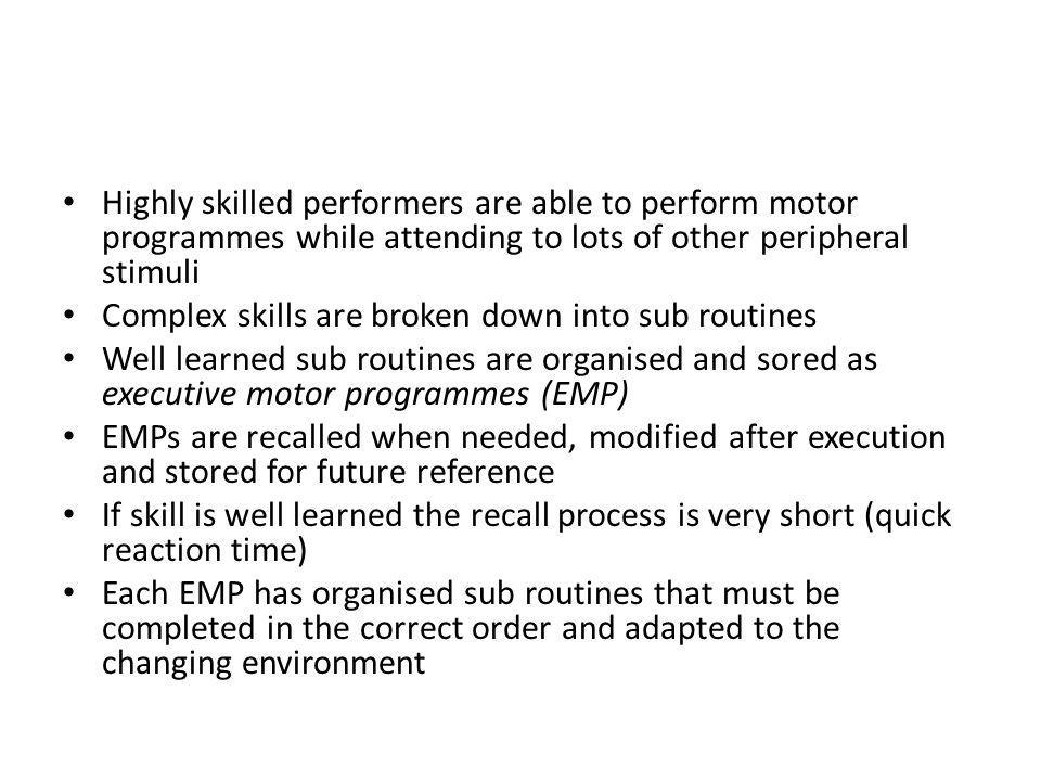 Highly skilled performers are able to perform motor programmes while attending to lots of other peripheral stimuli