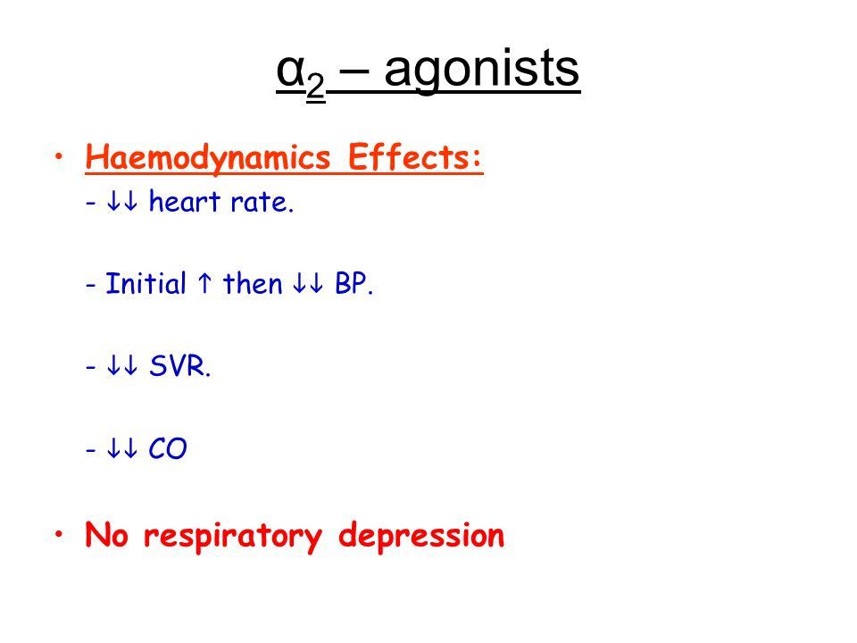 α2 – agonists Haemodynamics Effects: No respiratory depression