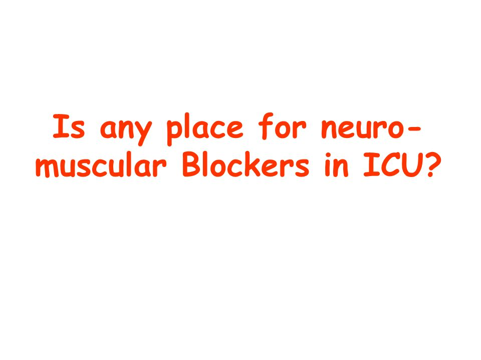 Is any place for neuro-muscular Blockers in ICU