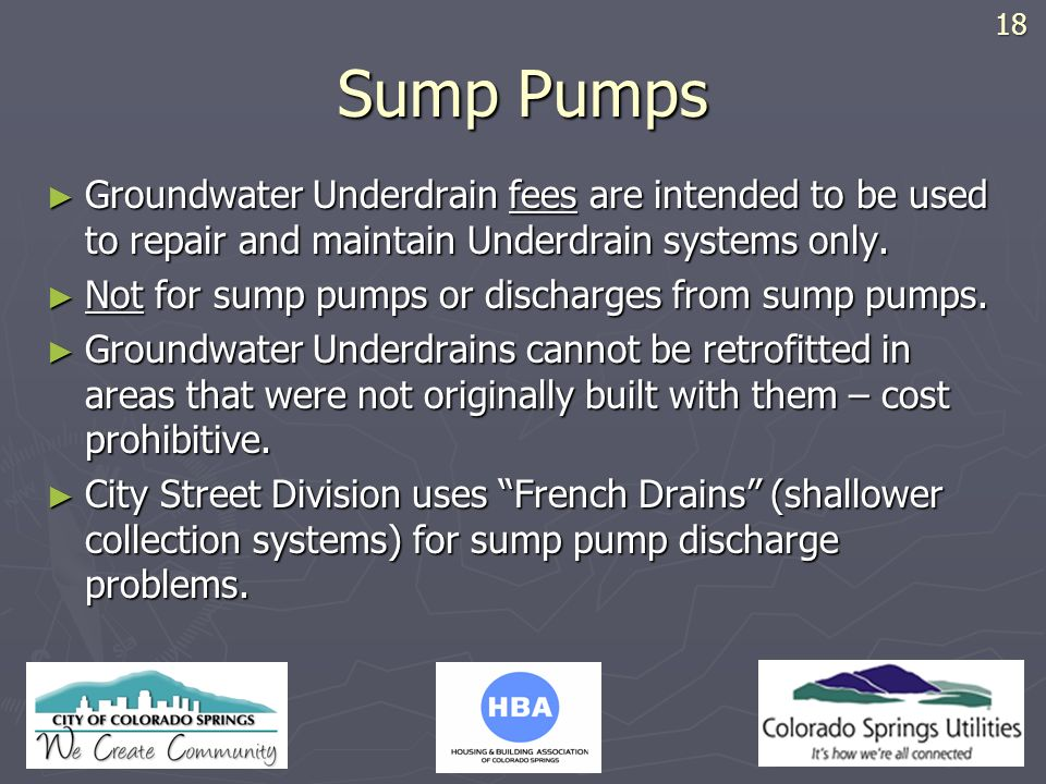 18 Sump Pumps. Groundwater Underdrain fees are intended to be used to repair and maintain Underdrain systems only.