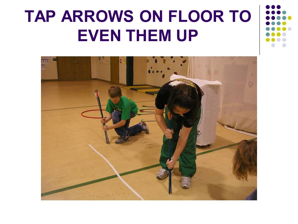 TAP ARROWS ON FLOOR TO EVEN THEM UP