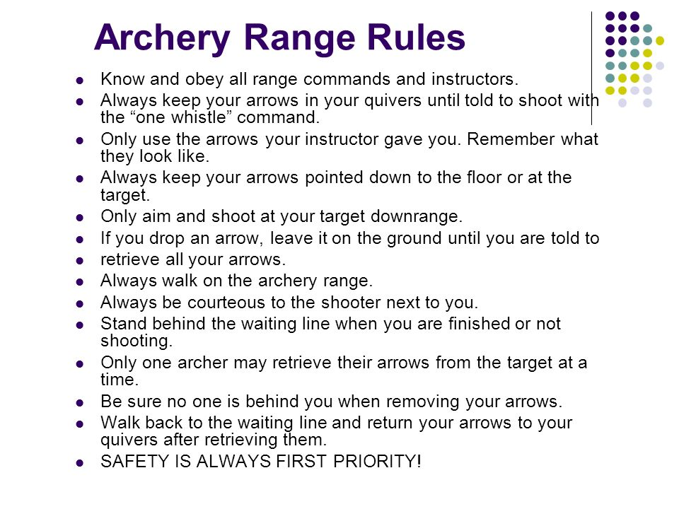Archery Range Rules Know and obey all range commands and instructors.
