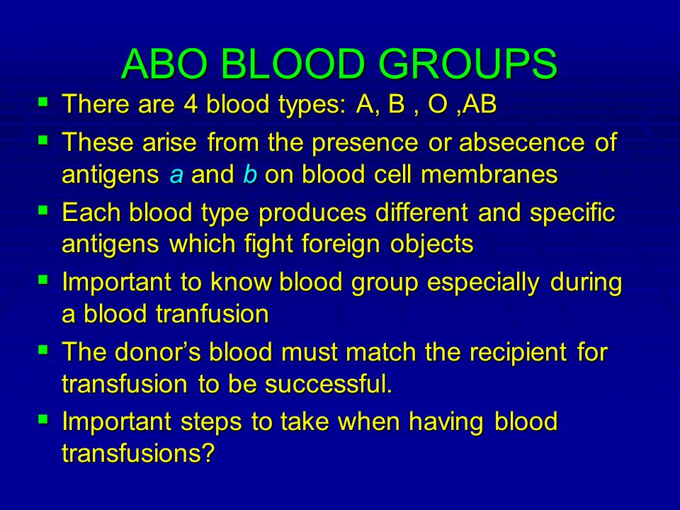 ABO BLOOD GROUPS There are 4 blood types: A, B , O ,AB