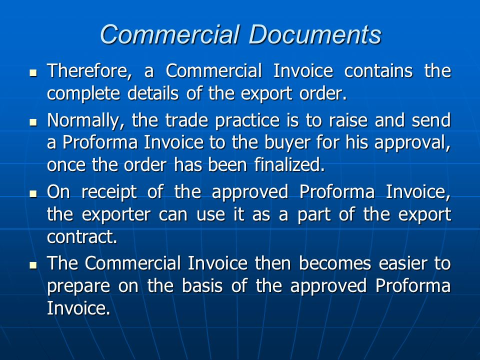 Commercial Documents Therefore, a Commercial Invoice contains the complete details of the export order.