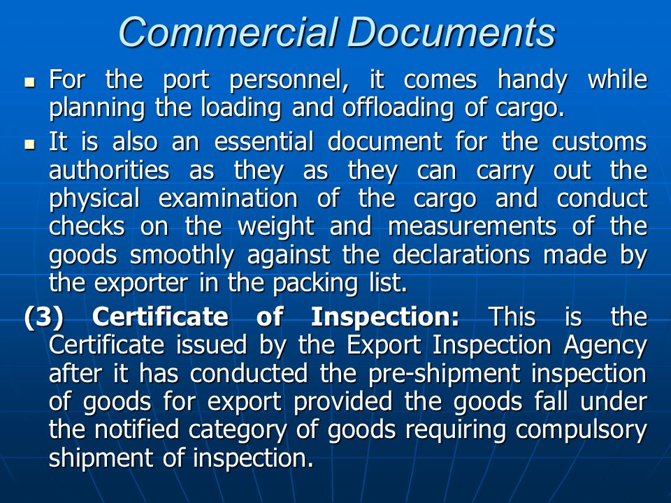 Commercial Documents For the port personnel, it comes handy while planning the loading and offloading of cargo.