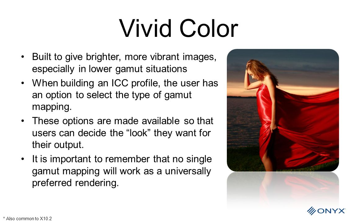 Vivid Color Built to give brighter, more vibrant images, especially in lower gamut situations.