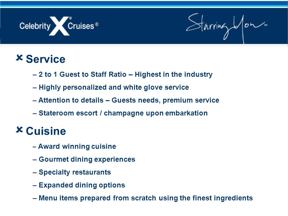 Service Cuisine 2 to 1 Guest to Staff Ratio – Highest in the industry