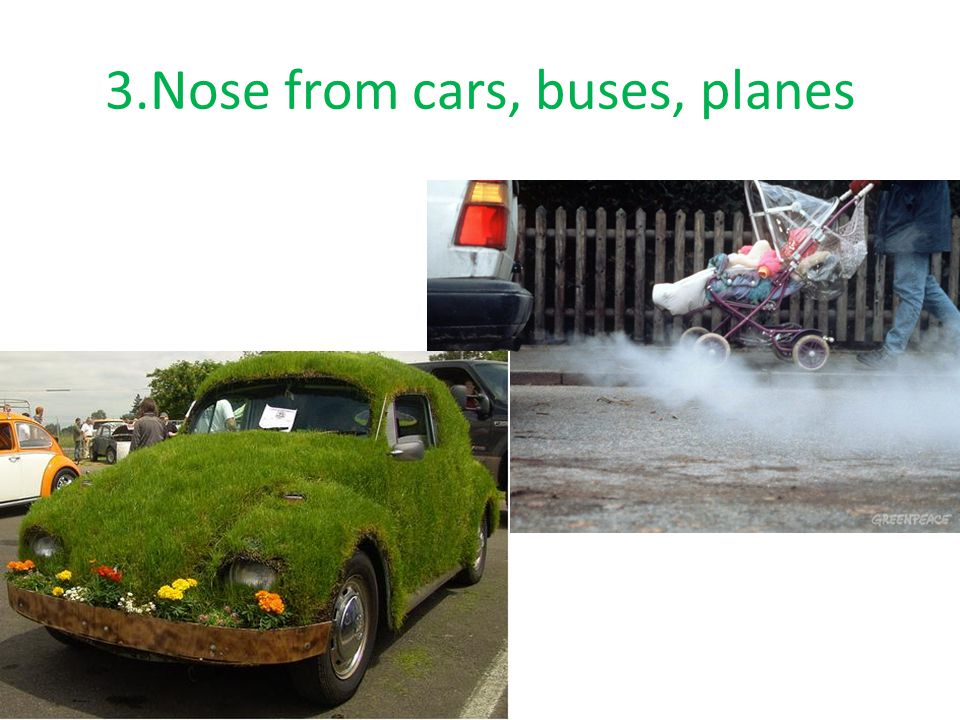 3.Nose from cars, buses, planes