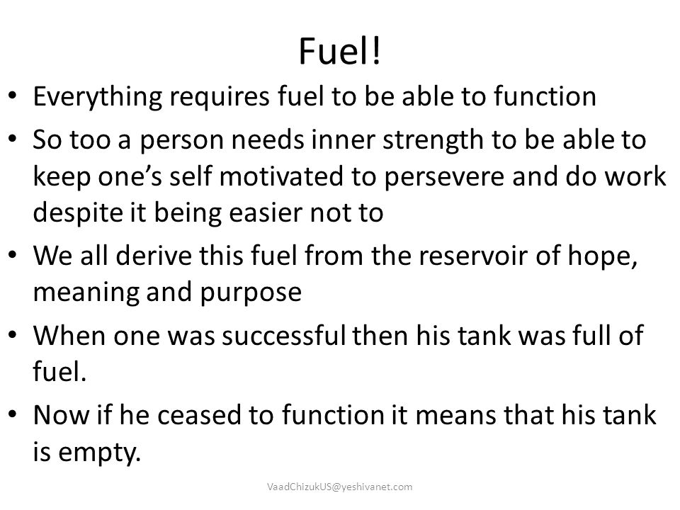 Fuel! Everything requires fuel to be able to function