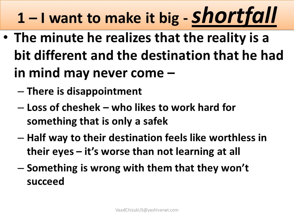 1 – I want to make it big - shortfall