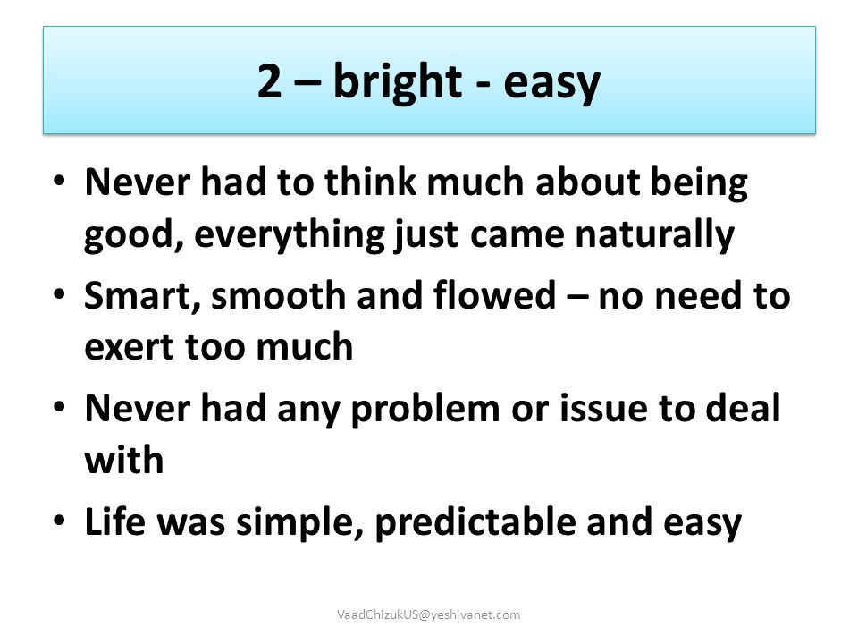 2 – bright - easy Never had to think much about being good, everything just came naturally. Smart, smooth and flowed – no need to exert too much.