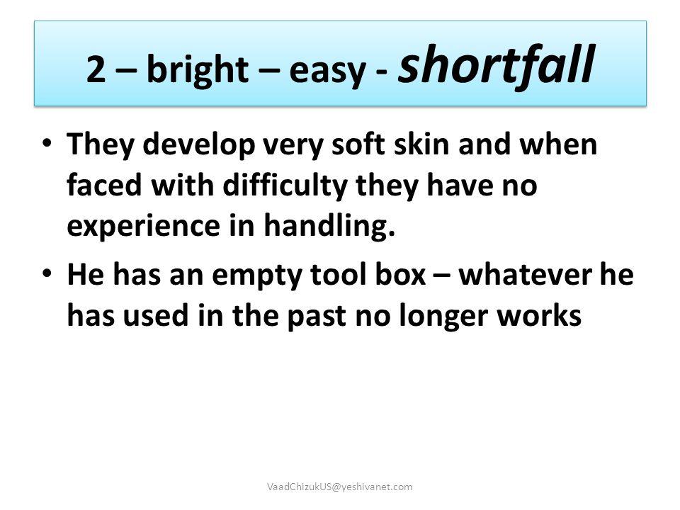 2 – bright – easy - shortfall