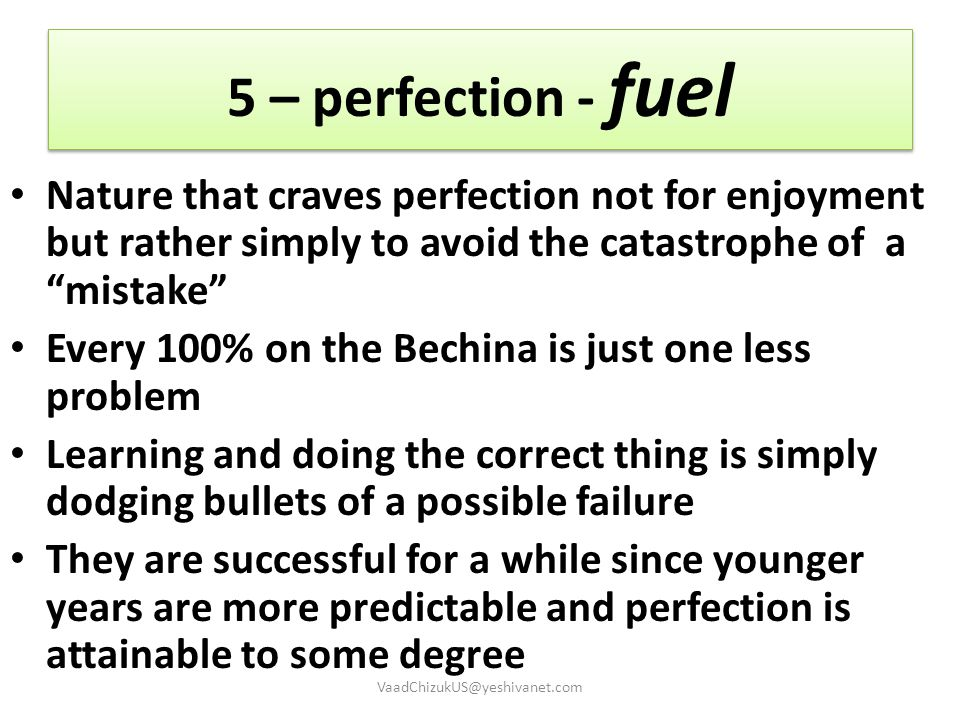 5 – perfection - fuel Nature that craves perfection not for enjoyment but rather simply to avoid the catastrophe of a mistake