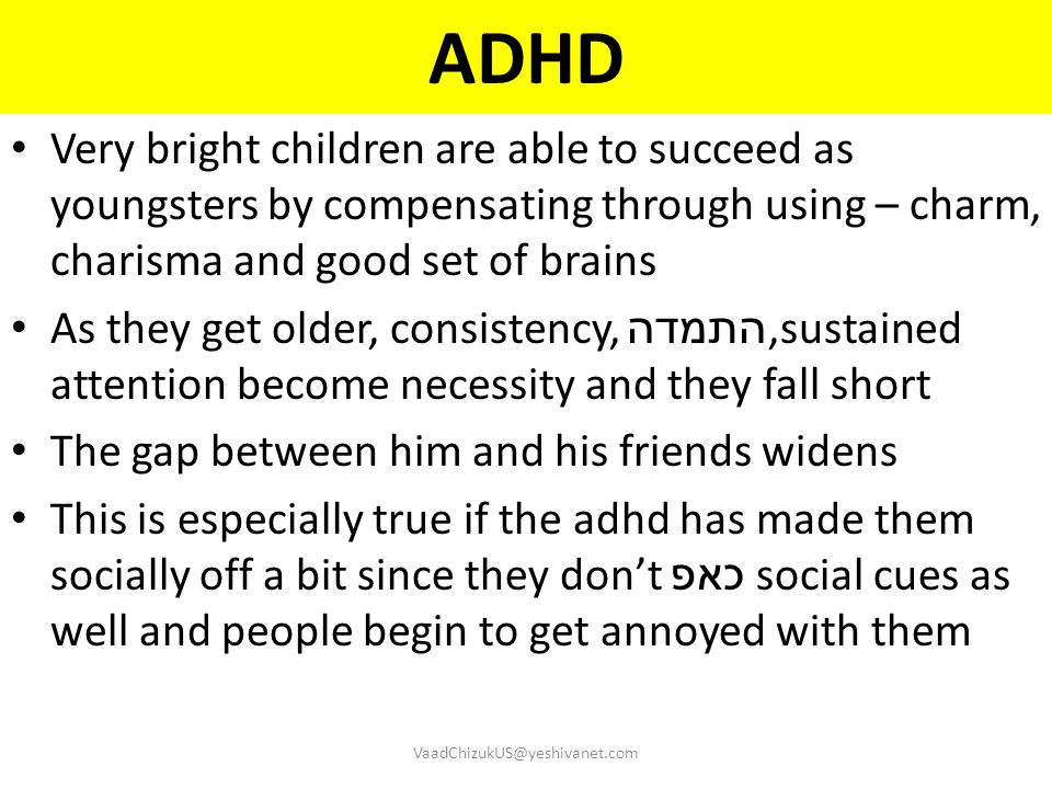 ADHD Very bright children are able to succeed as youngsters by compensating through using – charm, charisma and good set of brains.