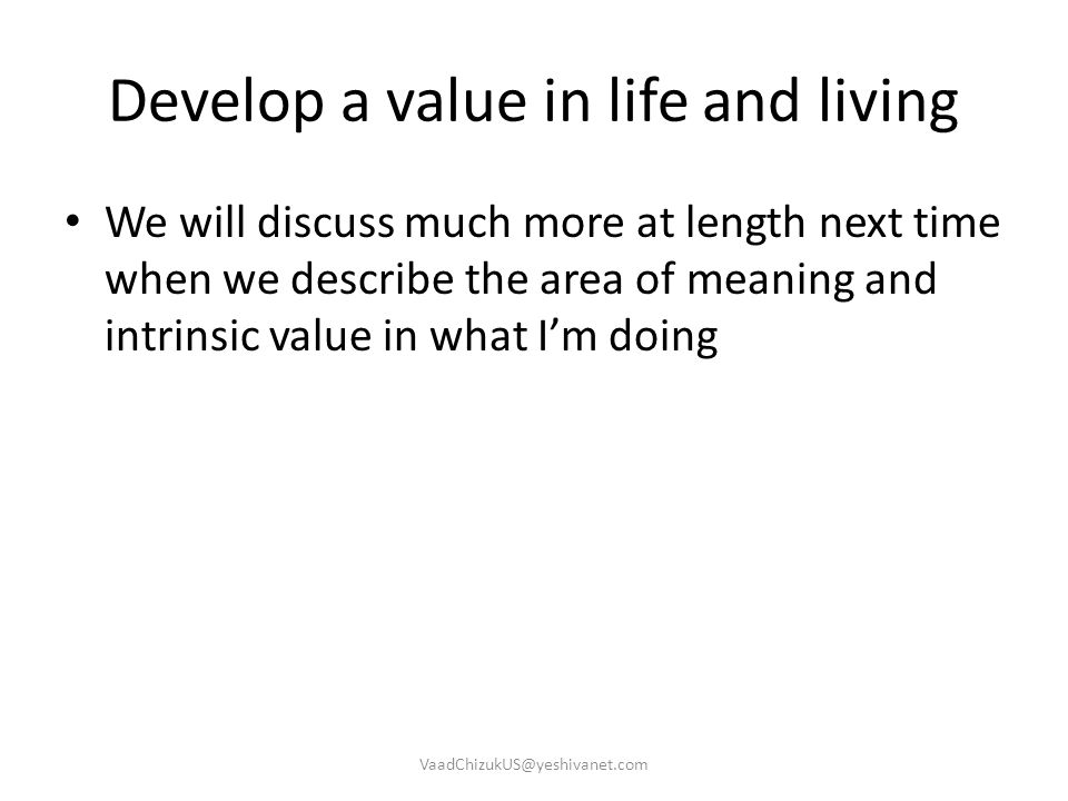 Develop a value in life and living
