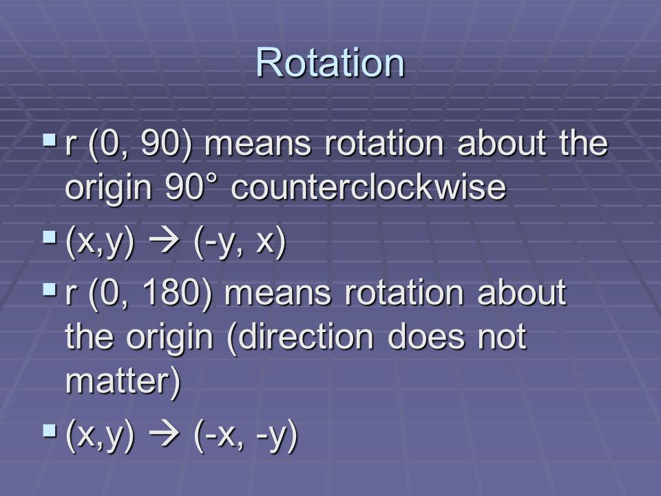 Rotation r (0, 90) means rotation about the origin 90° counterclockwise. (x,y)  (-y, x)
